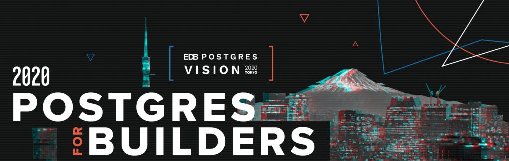 EDB Postgres Vision Tokyo 2020  コンテンツDLはこちらからご利用いただけます。